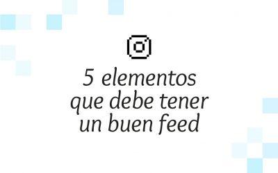 Los 5 elementos que debe tener un buen feed