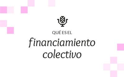 5. Qué es el financiamiento colectivo