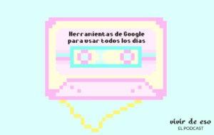 13. Herramientas de Google para usar todos los días