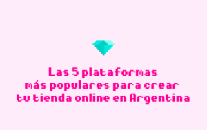 Las 5 plataformas más populares para crear tu tienda online en Argentina (y cómo elegir la mejor para tu negocio)